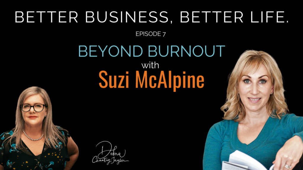 Beyond Burnout with Suzi McAlpine – Episode 7 of Better Business, Better Life