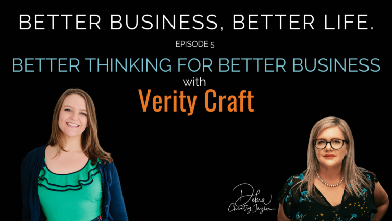 Better Thinking for Better Business with Verity Craft – Episode 5 of Better Business, Better Life!