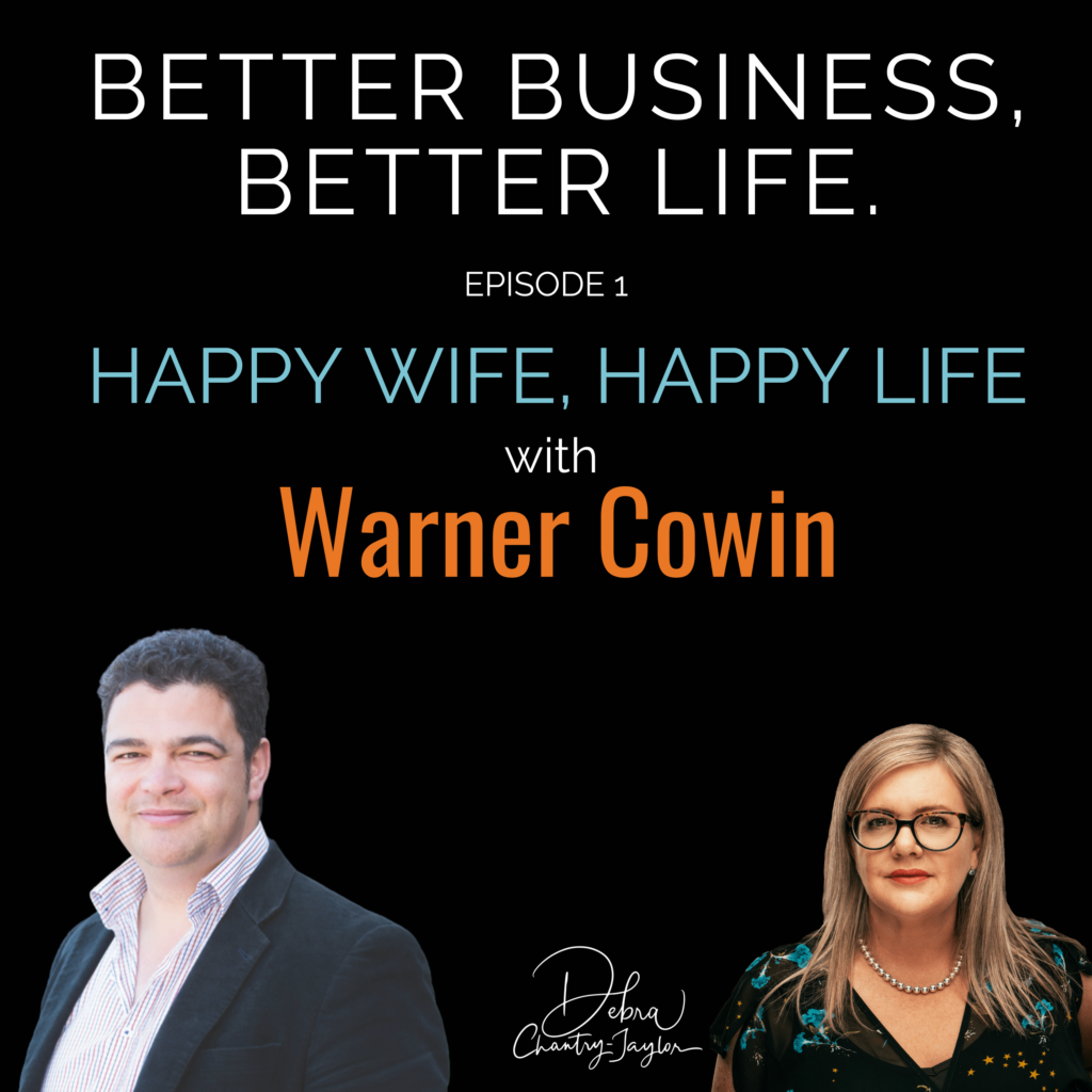 Happy Wife, Happy Life with Warner Cowin – Episode 1 of Better Business, Better Life