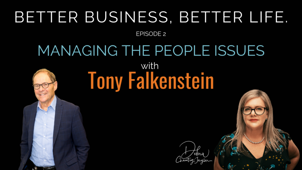 Managing the people issues with Tony Falkenstein – Episode 2 of Better Business Better Life
