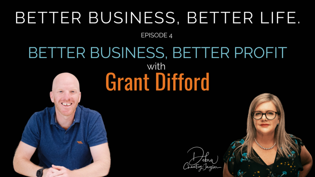 Better Business, Better Profit with Grant Difford – Episode 4 of Better Business, Better Life.
