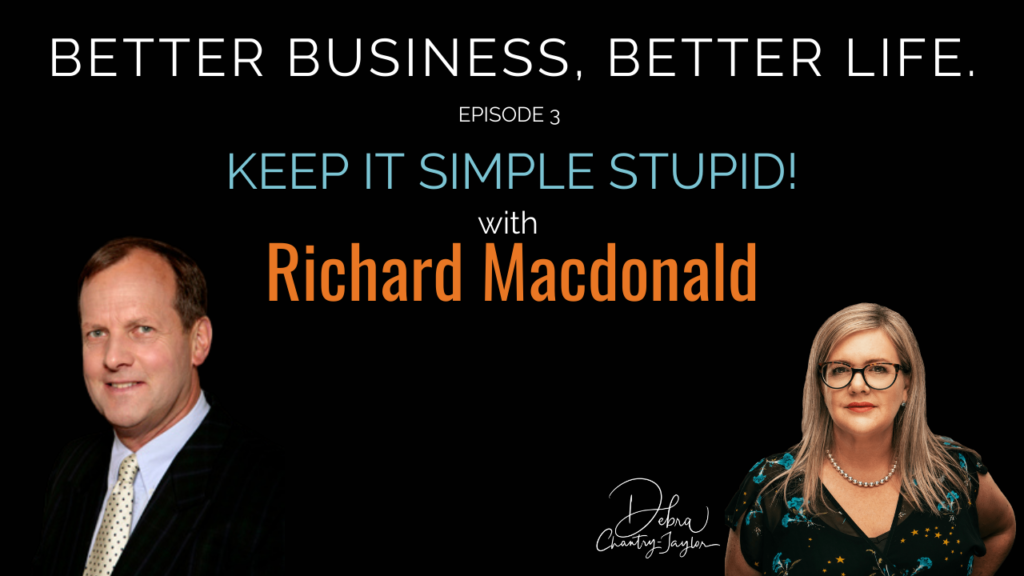 Keep It Simple Stupid  (KISS) with Richard Macdonald – Episode 3 of Better Business, Better Life