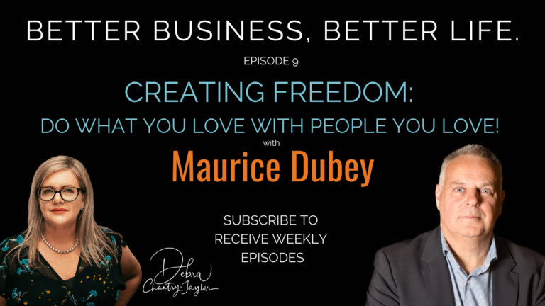 Creating Freedom: Do what you love, with people you love working with, with Maurice Dubey – Ep 9
